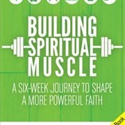 Building Spiritual Muscles